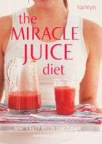 The Miracle Juice Diet : Lose 3 Kg (7 Lbs) in Just 7 Days! - Amanda Cross