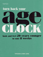 Turn Back Your Age Clock : Look and Feel 20 Years Younger in Only 8 Weeks - Tim Bean
