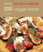 200 Veggie Feasts : Hamlyn All Colour Cookery - Louise Pickford