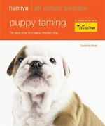 Puppy Taming : The Easy Route to a Happy, Obedient Dog - Caroline Davis