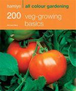 Hamlyn All Colour Gardening 200 Veg Growing Basics :  200 Veg Growing Basics - Richard Bird