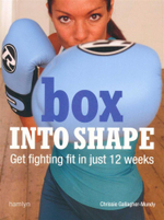 Box into Shape : Get Fighting Fit in Just Twelve Weeks - Chrissie Gallagher-Mundy