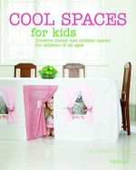 Cool Spaces for Kids : Creative Indoor and Outdoor Spaces for Children of All Ages - Sam Scarborough