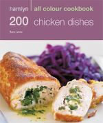 200 Chicken Dishes : Hamlyn All Colour Cookery - Sara Lewis