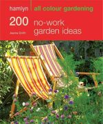 200 No-Work Garden Ideas : Hamlyn All Colour Gardening  - Joanna Smith