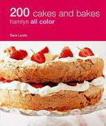 200 Cakes and Bakes : Hamlyn All Color 200 - Sara Lewis