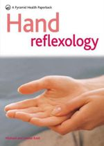 Hand Reflexology : Stimulate Your Body's Healing System - Michael Keet