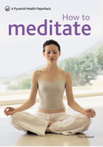 How to Meditate : New Pyramid - Combat Stress and Harness the Power of Positive Thought - Paul Roland