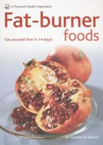 Fat-burner Foods : Eat Yourself Slimmer in Fourteen Days - Dr. Caroline Shreeve
