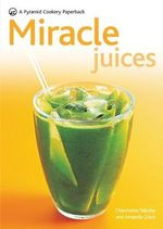 Miracle Juices : Over 40 Juices for a Healthy Life - Charmaine Yabsley