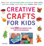 Creative Crafts for Kids : Over 100 Fun Projects for Two to Ten Year Olds - Gill Dickinson