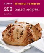 200 Bread Recipes : Hamlyn All Colour Cookery - Joanna Farrow
