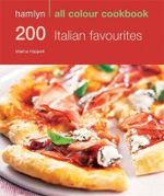 200 Italian Favourites : Hamlyn All Colour Cookbook - Marina Filippelli