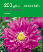 200 Great Perennials : A Practical Gardening Guide for Great Results with... - Richard Bird