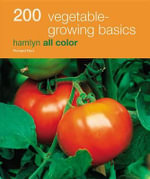 200 Vegetable-Growing Basics : Hamlyn All Color - Richard Bird