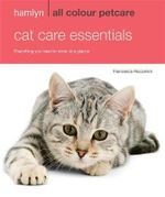 Hamlyn All Colour Petcare: Cat Care Essentials : Everything You Need to Know at a Glance - Francesca Riccomini