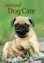 Natural Dog Care : The Alternative Way to Care for Your Pet - Dr. Christopher Day