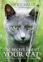 The Secret Life of Your Cat  :  The Visual Guide to All Your Cat's Behaviour - Vicky Halls