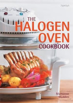 The Halogen Oven Cookbook - Maryanne Madden