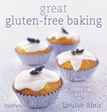 Great Gluten-Free Baking : Over 80 Delicious Cakes and Bakes - Louise Blair