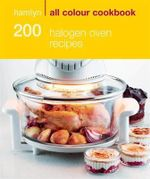 Hamlyn All Colour cookbook : 200 Halogen Oven Recipes : Hamlyn All Colour Cookbook - Maryanne Madden