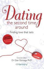 Dating the Second Time Around : Finding Love That Lasts - Gian Gonazaga