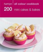 200 Mini Cakes & Bakes : Hamlyn All Colour Cookery - Hamlyn