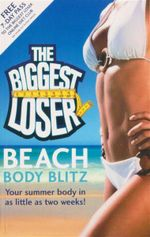 The Biggest Loser : Beach Body Blitz : Your Summer Body in as Ltitle as Two Weeks! - Hamlyn