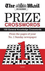 The Mail on Sunday Prize Crosswords : 100 General Knowledge Crosswords from Your Favourite Sunday Newspaper : Volume 1 - Daily Mail