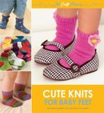 The Craft Library: Cute Knits for Baby Feet : 30 Simple Projects from Newborn to 4 Years - Sue Whiting