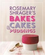 Rosemary Shrager's Bakes, Cakes & Puddings - Rosemary Shrager