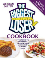 The Biggest Loser Cookbook : Your Personal Programme for Nutritious & Delicious Guilt-Free Food