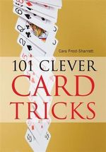 101 Clever Card Tricks - Cara Frost-Sharratt