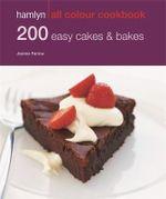 200 Easy Cakes & Bakes : Hamlyn All Colour Cookery - Joanna Farrow