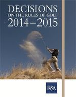 Decisions on the Rules of Golf : 2014 - 2015 - R&A