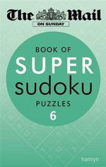Mail on Sunday: Book of Super Sudoku Puzzles 6 : The Mail on Sunday - Daily Mail