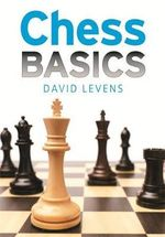Chess Basics : The Book, the Game, the Fun - David Levens