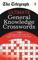 Telegraph Ultimate General Knowledge Crosswords 1 - Daily Telegraph