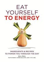 Eat Yourself to Energy - Gill Paul