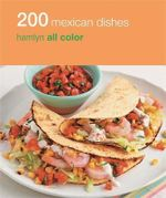 200 Mexican Dishes : Hamlyn All Color - Emma Lewis