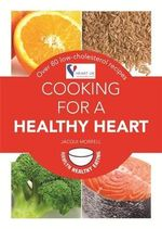 Cooking for a Healthy Heart : Over 80 Low-cholesterol Recipes - Jacqui (Lynas) Morrell
