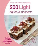200 Light Cakes & Desserts : Hamlyn All Colour Cookbook