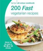 200 Fast Vegetarian Recipes : Hamlyn All Colour Cookbo - Hamlyn