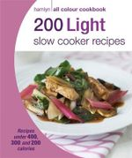 200 Light Slow Cooker Recipes : Hamlyn All Colour Cookbook