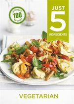 Vegetarian : Make Life Simple with Over 100 Recipes Using 5 Ingredients or Few - Hamlyn