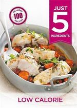 Low Calorie : Make Life Simple with Over 100 Recipes Using 5 Ingredients or Few - Hamlyn