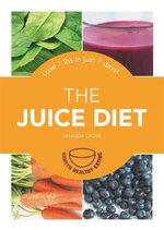 The Juice Diet : Lose 7lbs in Just 7 Days! - Amanda Cross