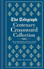 The Telegraph Centenary Crossword Collection : 100 Landmark Puzzles from The Telegraph's Archives - The Telegraph