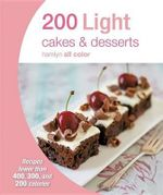 200 Light Cakes & Desserts : Recipes Fewer Than 400, 300, and 200 Calories - Hamlyn