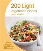 200 Light Vegetarian Dishes : Recipes Fewer Than 400, 300, and 200 Calories - Hamlyn